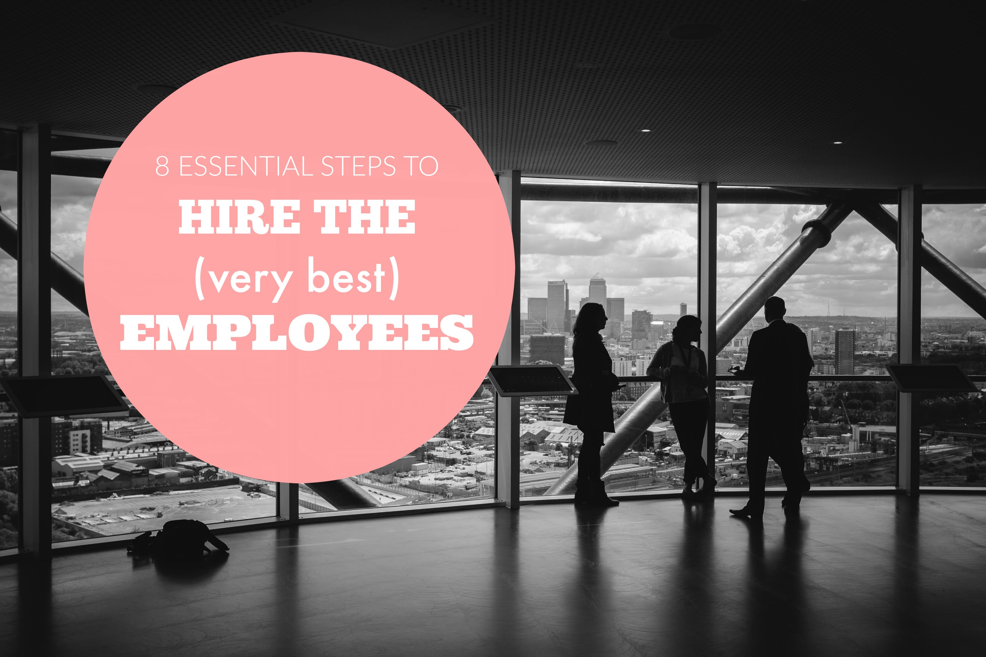 8 steps to hire the best employees