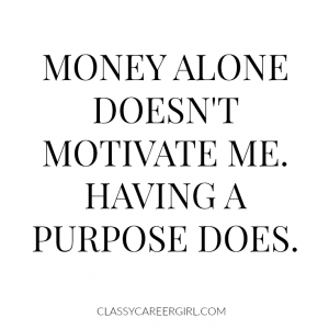 Money alone doesn't motivate me.