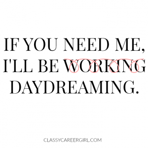 if you need me, I'll be daydreaming.