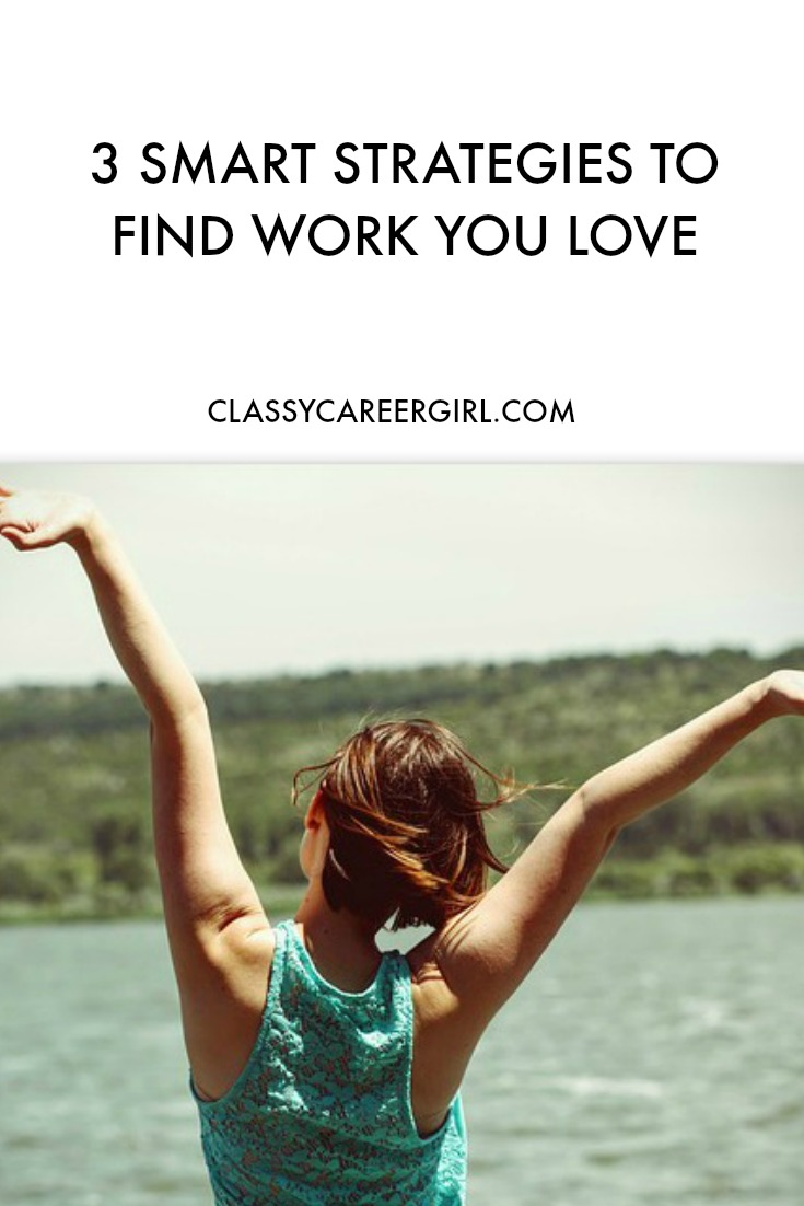 3 Smart Strategies To Find Work You Love