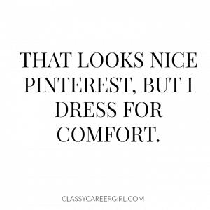 I dress for comfort.