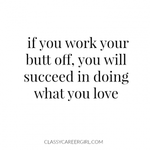 If you work your butt off, you will succeed.