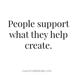 People support what they help create. Processes.