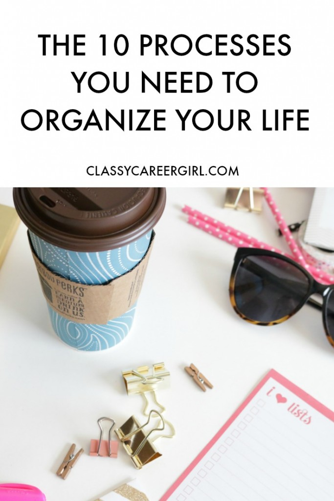 The 10 Processes You Need to Organize Your Life