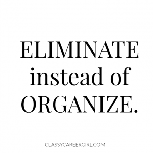 eliminate instead of organize