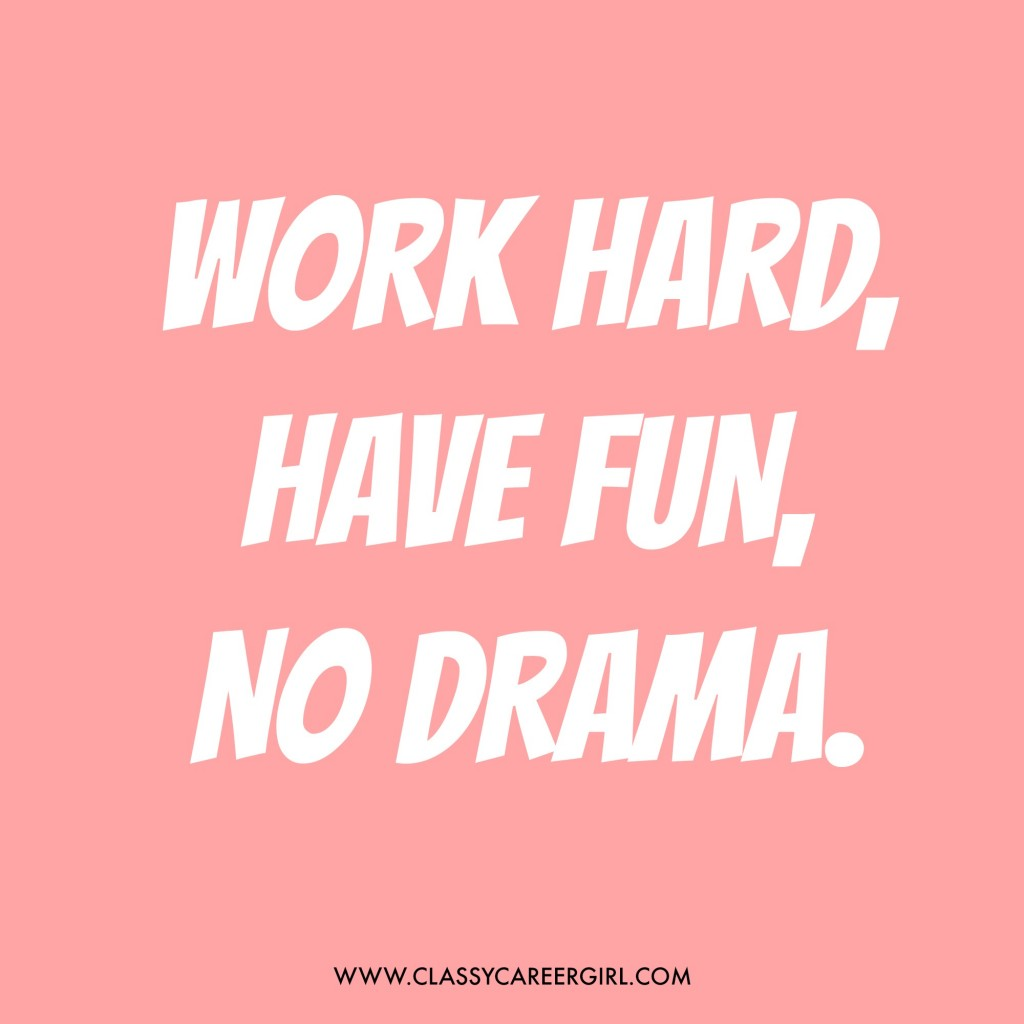 work hard have fun no drama