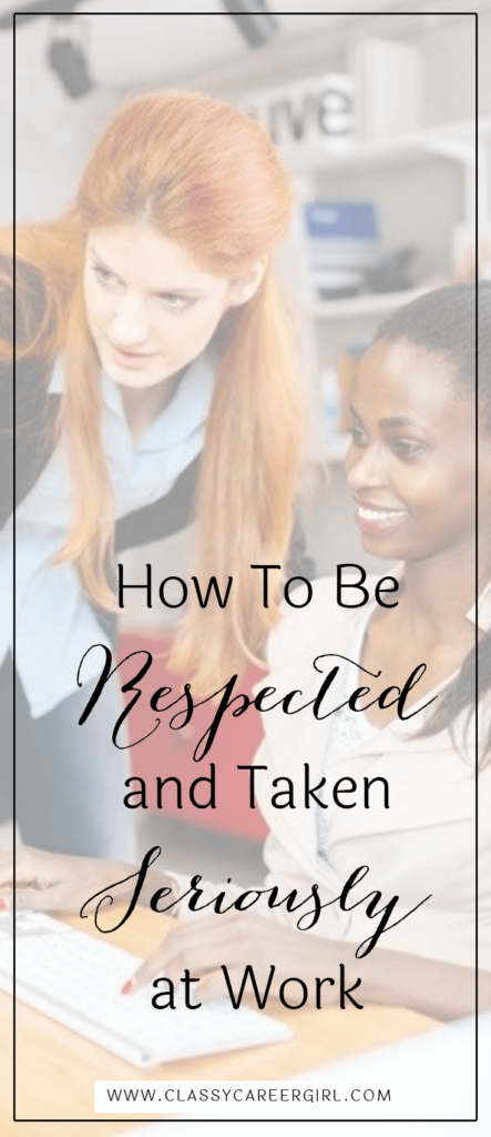 How To Be Respected and Taken Seriously at Work