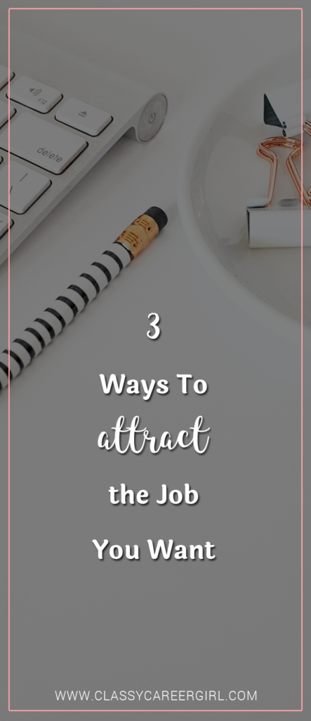 3 Ways To Attract the Job You Want