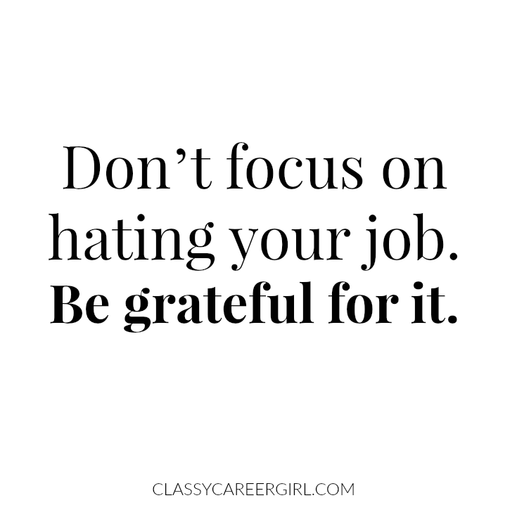 Don't focus on hating your job. Be grateful for it.