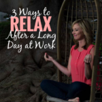 3 Ways to Relax After a Long Day at Work