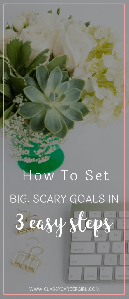 How To Set Big, Scary Goals in 3 Easy Steps
