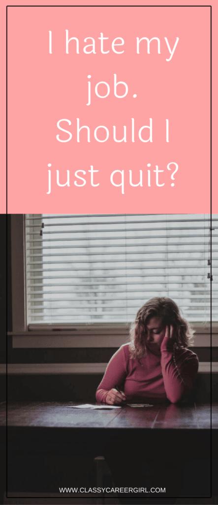 I hate my job, should I just quit?