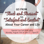 "Live Call TODAY!  Go From ""Stuck and Stressed"" to ""Satisfied and Excited"""
