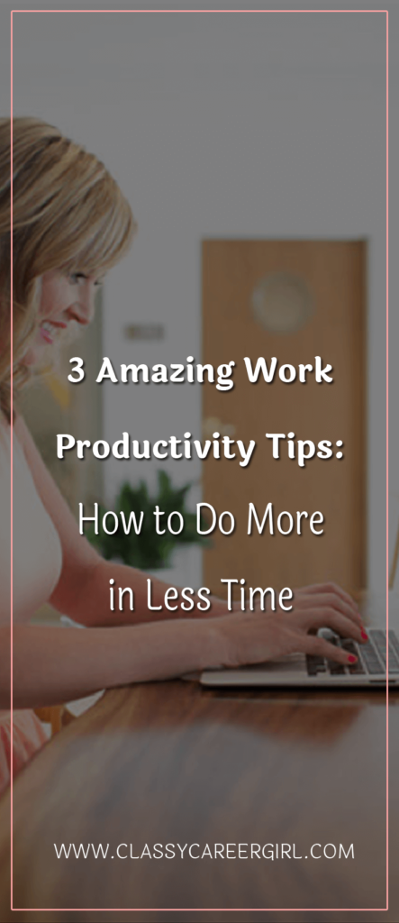 3 Amazing Work Productivity Tips - How to Do More in Less Time