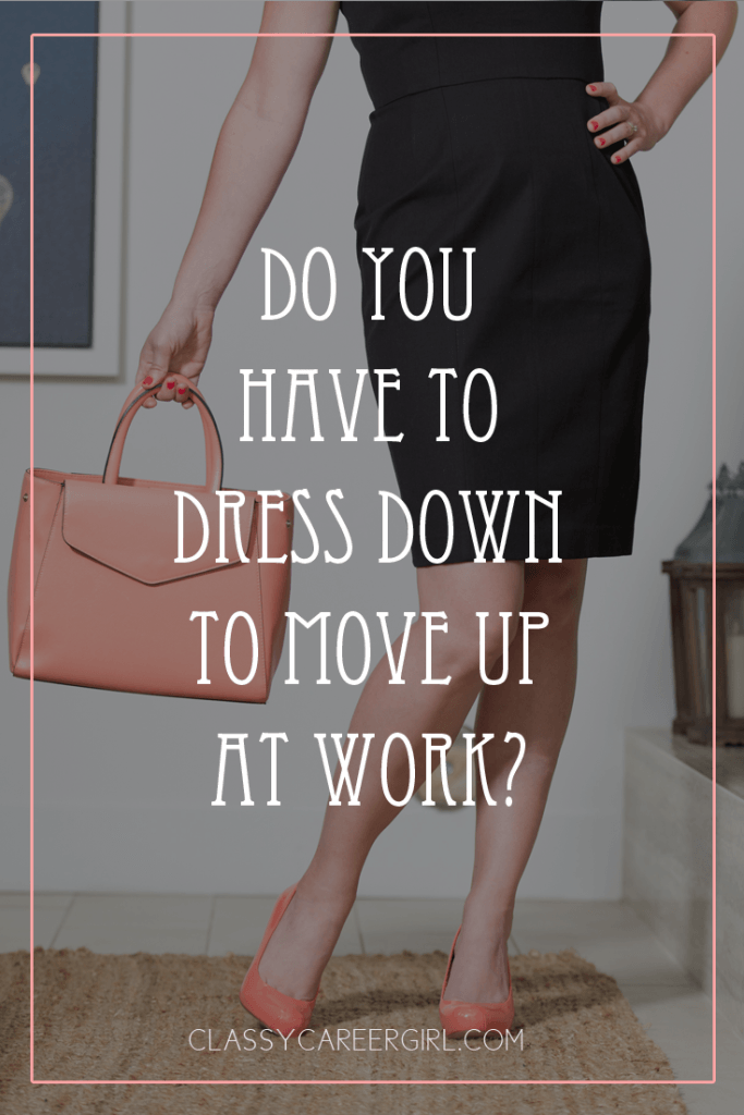 Do You Have to Dress Down to Move Up at Work