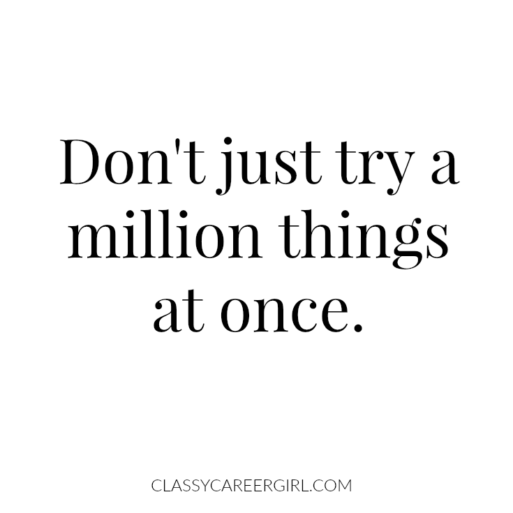 Don't just try a million things at once