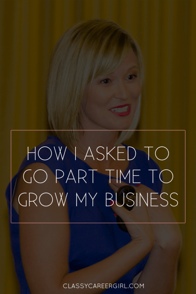 How I Asked to Go Part Time to Grow My Business