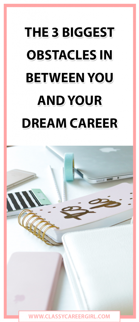 The 3 Biggest Obstacles in Between You and Your Dream Career