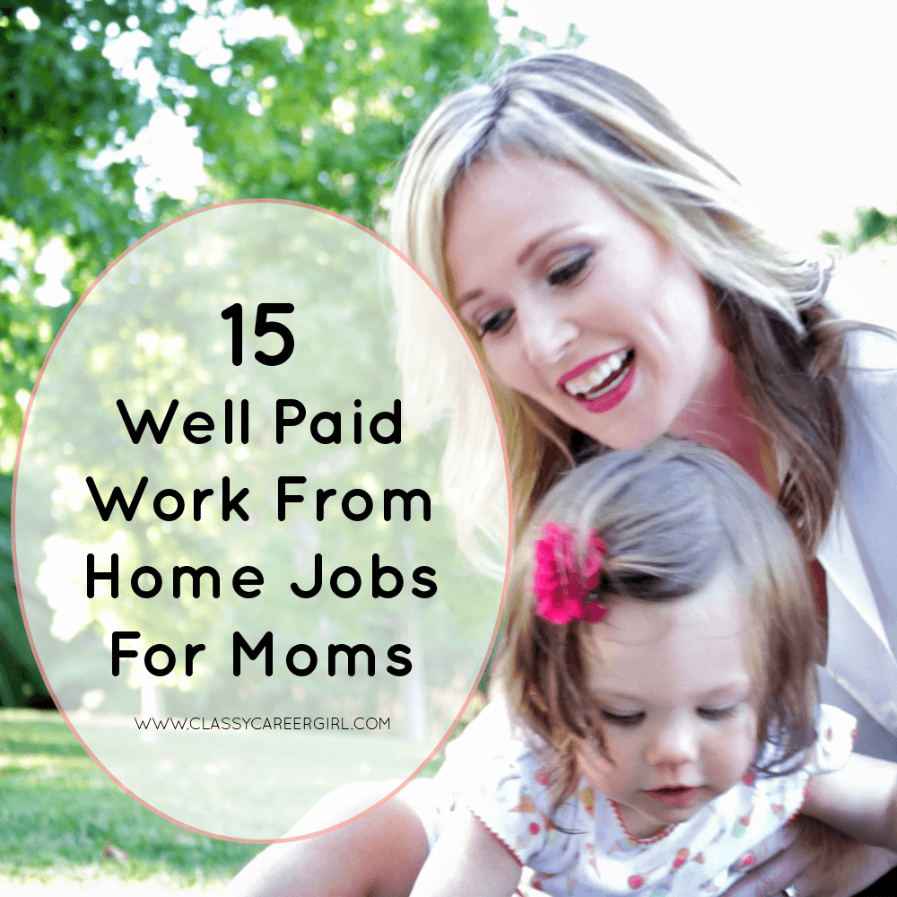 work from home careers for moms 15 well paid work from home jobs for moms classy career girl 928