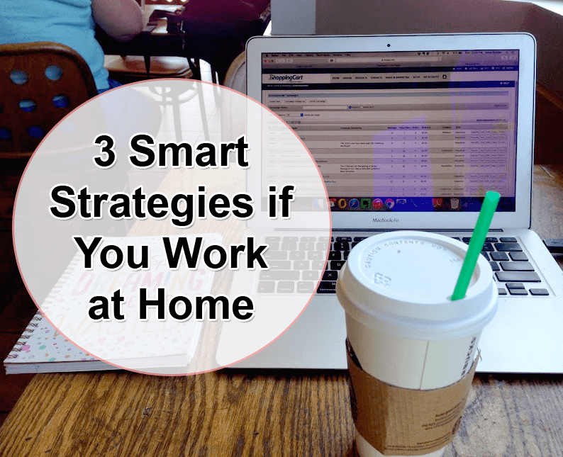 3 Smart Strategies if You Work at Home
