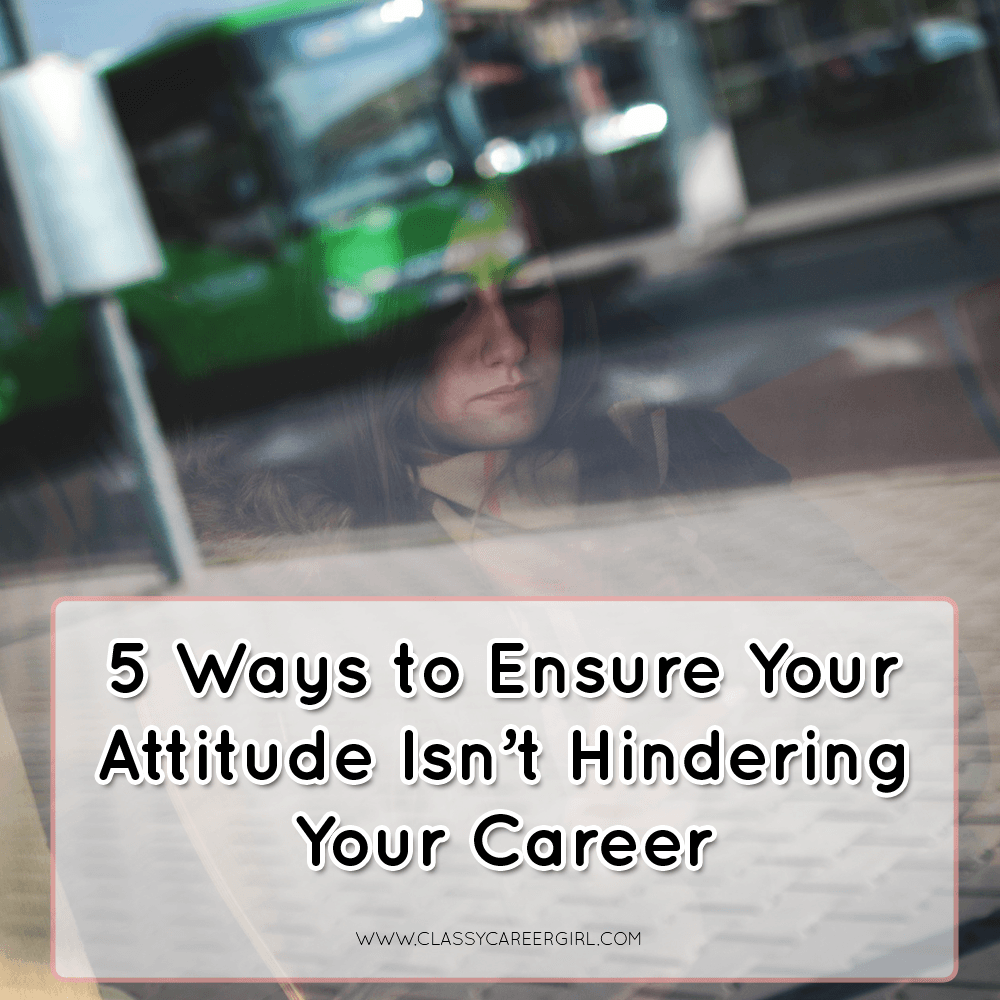 5 Ways to Ensure Your Attitude Isn't Hindering Your Career