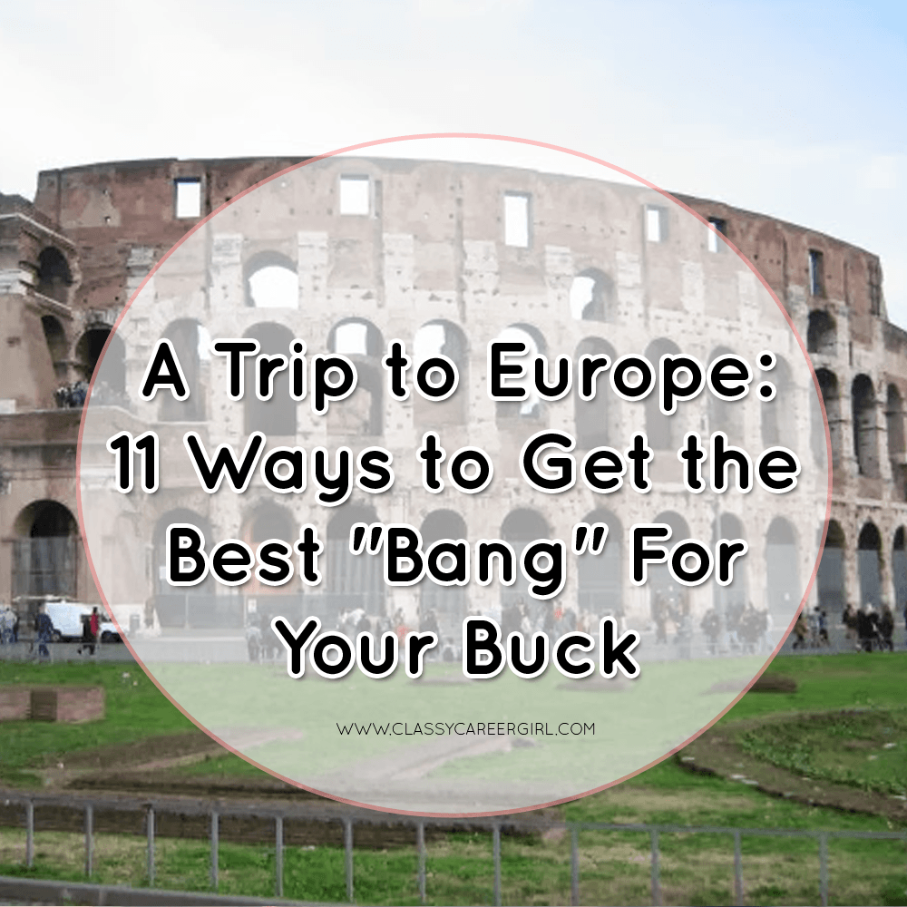 A Trip to Europe - 11 Ways to Get the Best Bang For Your Buck