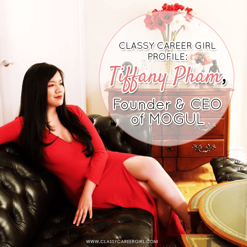 Classy Career Girl Profile Tiffany Pham Founder & CEO of MOGUL