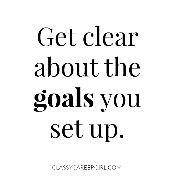 Get clear about the goals you set up