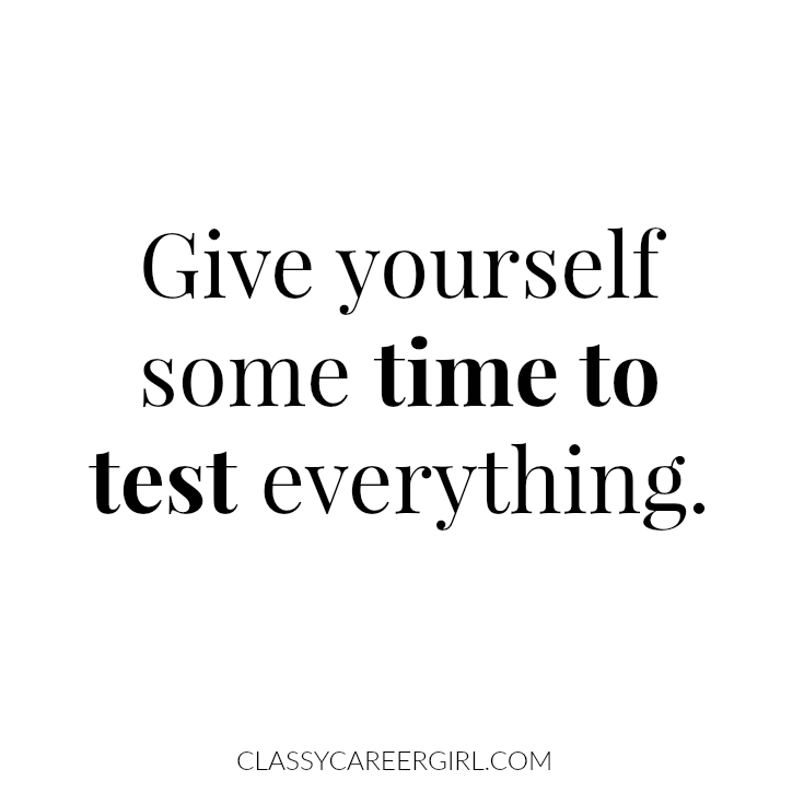 Give yourself some time to test everything.