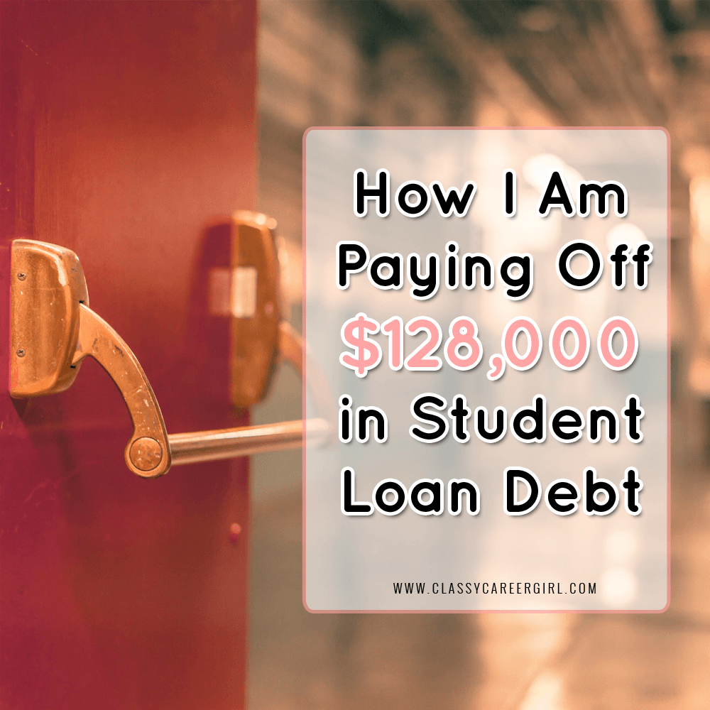 How I Am Paying Off $128,000 in Student Loan Debt