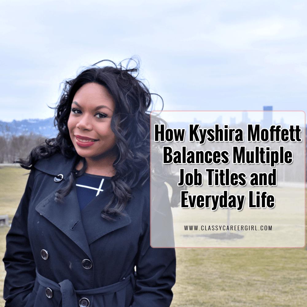 How Kyshira Moffett Balances Multiple Job Titles and Everyday Life