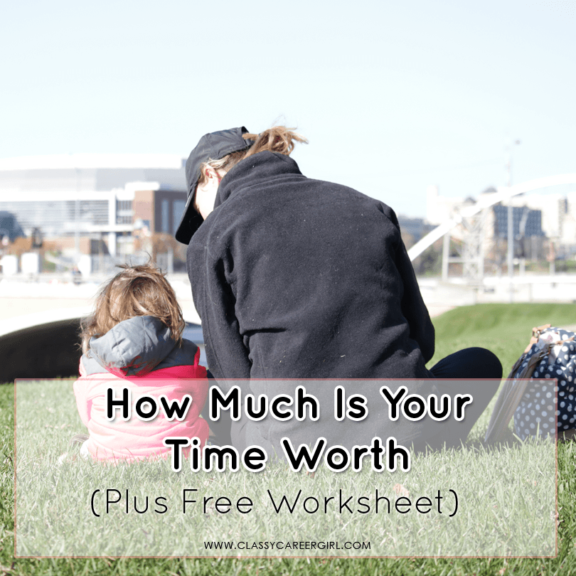 How Much Is Your Time Worth (Plus Free Worksheet)