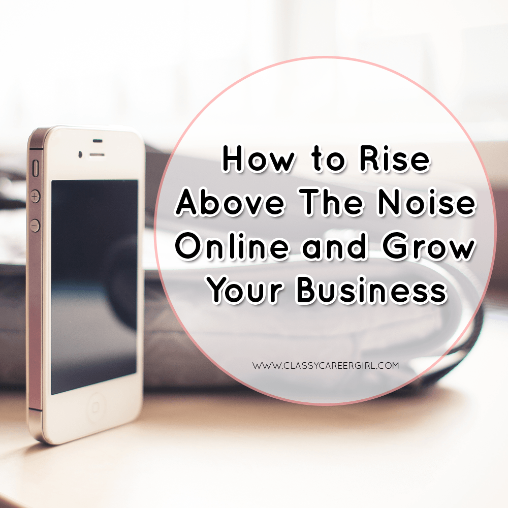 How to Rise Above The Noise Online and Grow Your Business_ccg