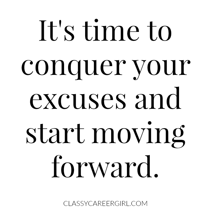 It's time to conquer your excuses and start moving forward.