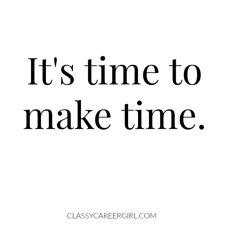 It's time to make time.