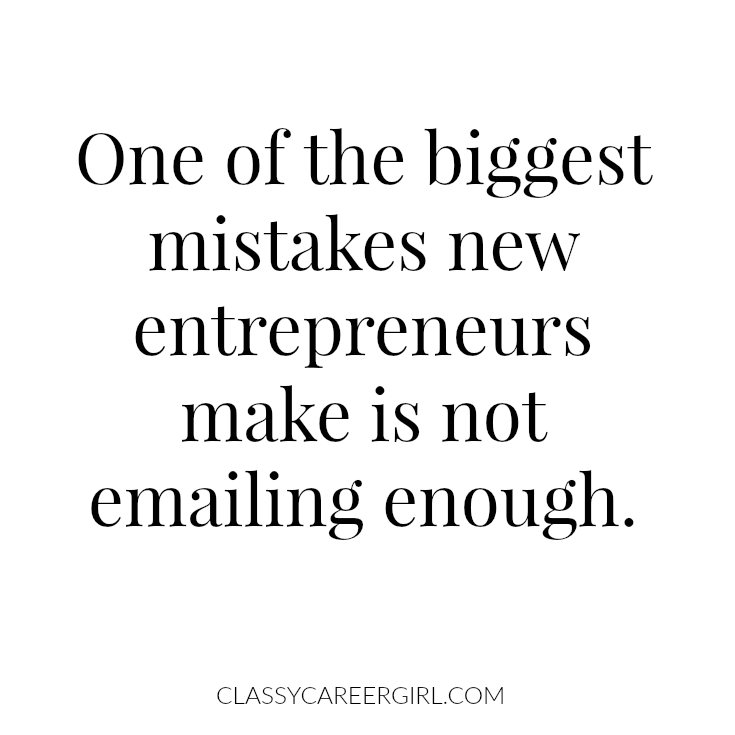 One of the biggest mistakes new entrepreneurs make is not emailing enough