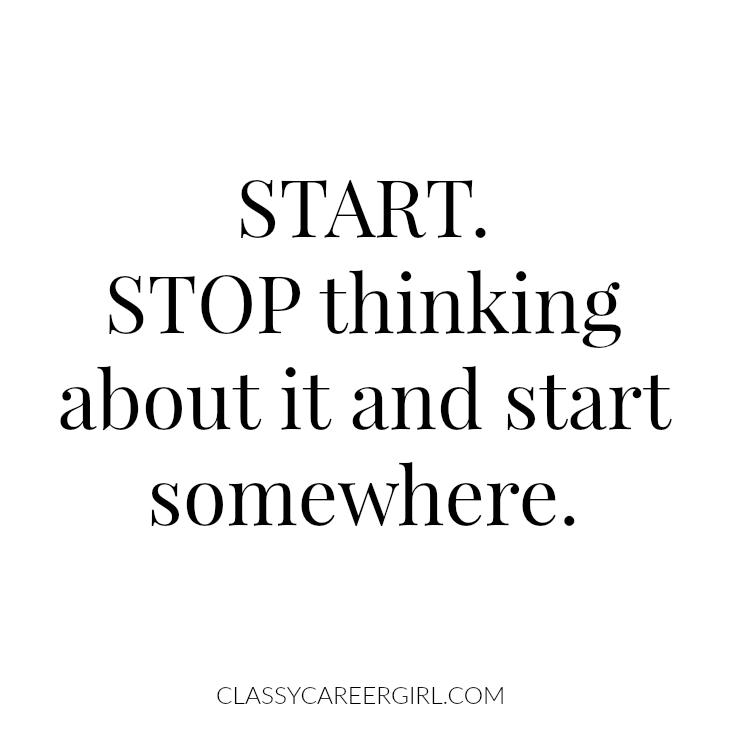 Start. Stop thinking about it and start somewhere