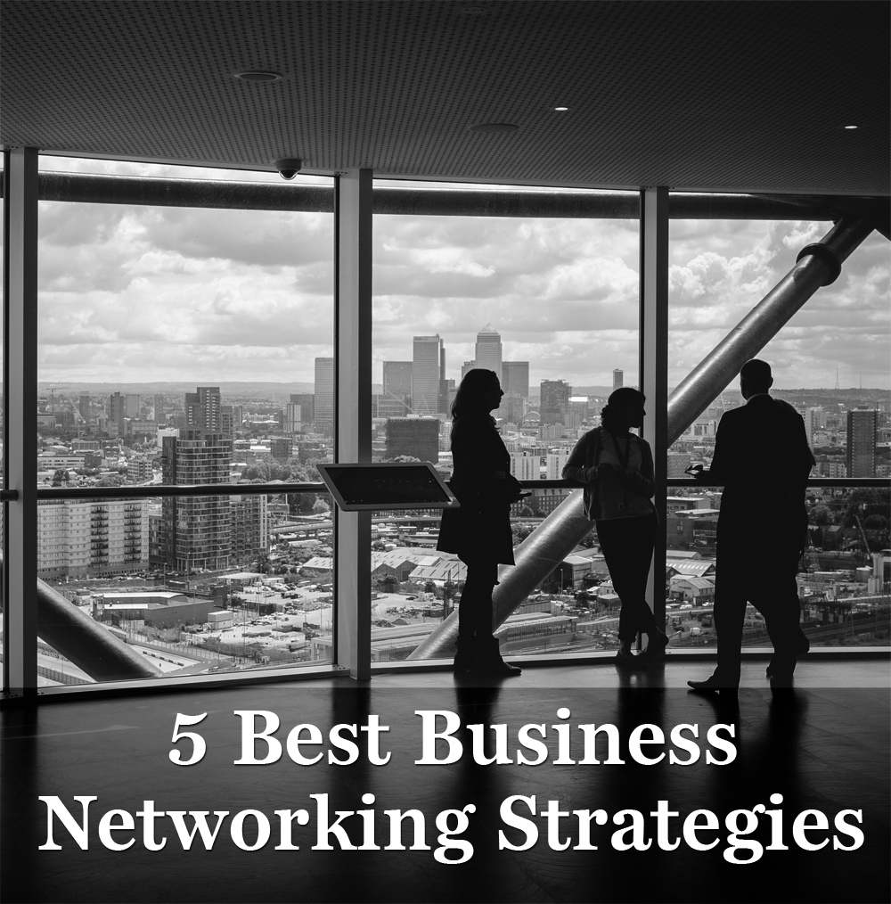 The 5 Best Business Networking Strategies