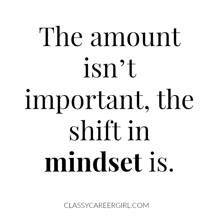 The amount isn't important, the shift in mindset is.