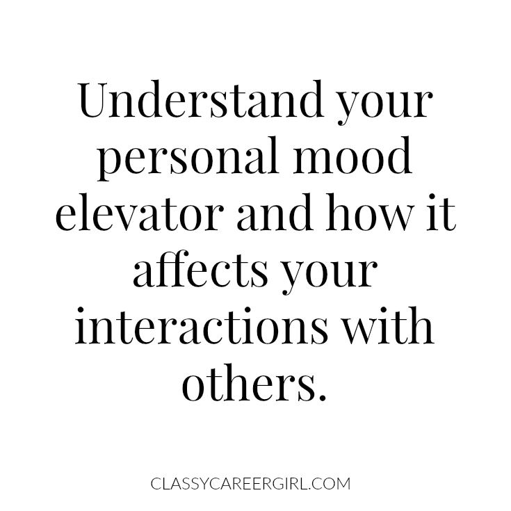 Understand your personal mood elevator and how it affects your interactions with others