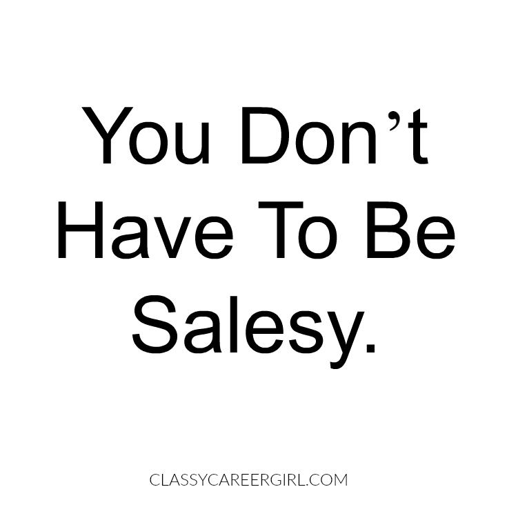 -you don't have to be salesy