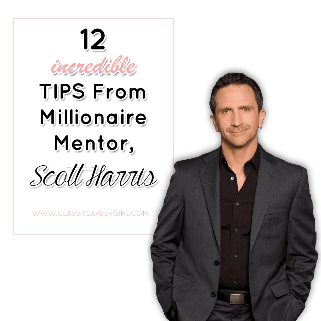 12 Incredible Tips From Millionaire Mentor, Scott Harris