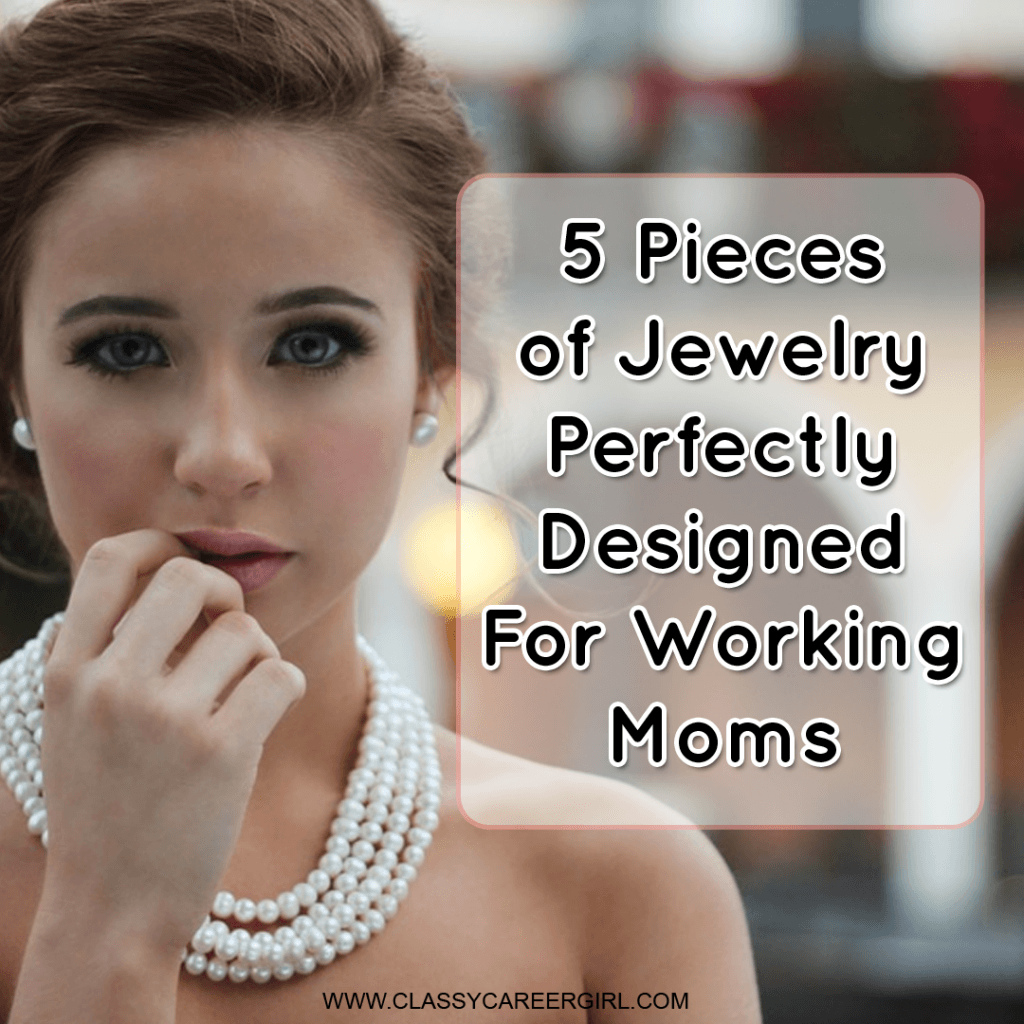 5 pieces of jewelry perfectly designed for working moms