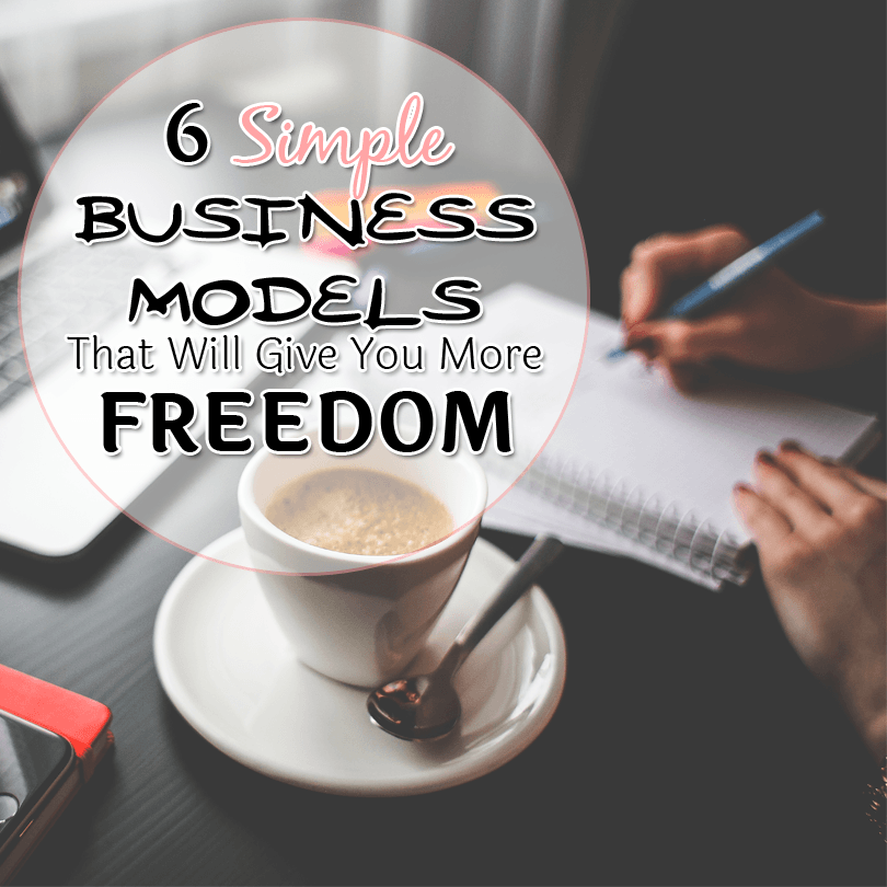 6 Simple Business Models That Will Give You More Freedom