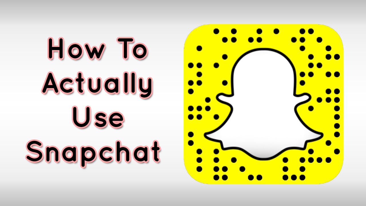 How to Actually Use Snapchat