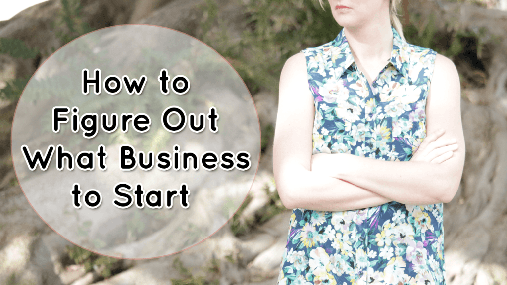 How-to-Figure-Out-What-Business-to-Start