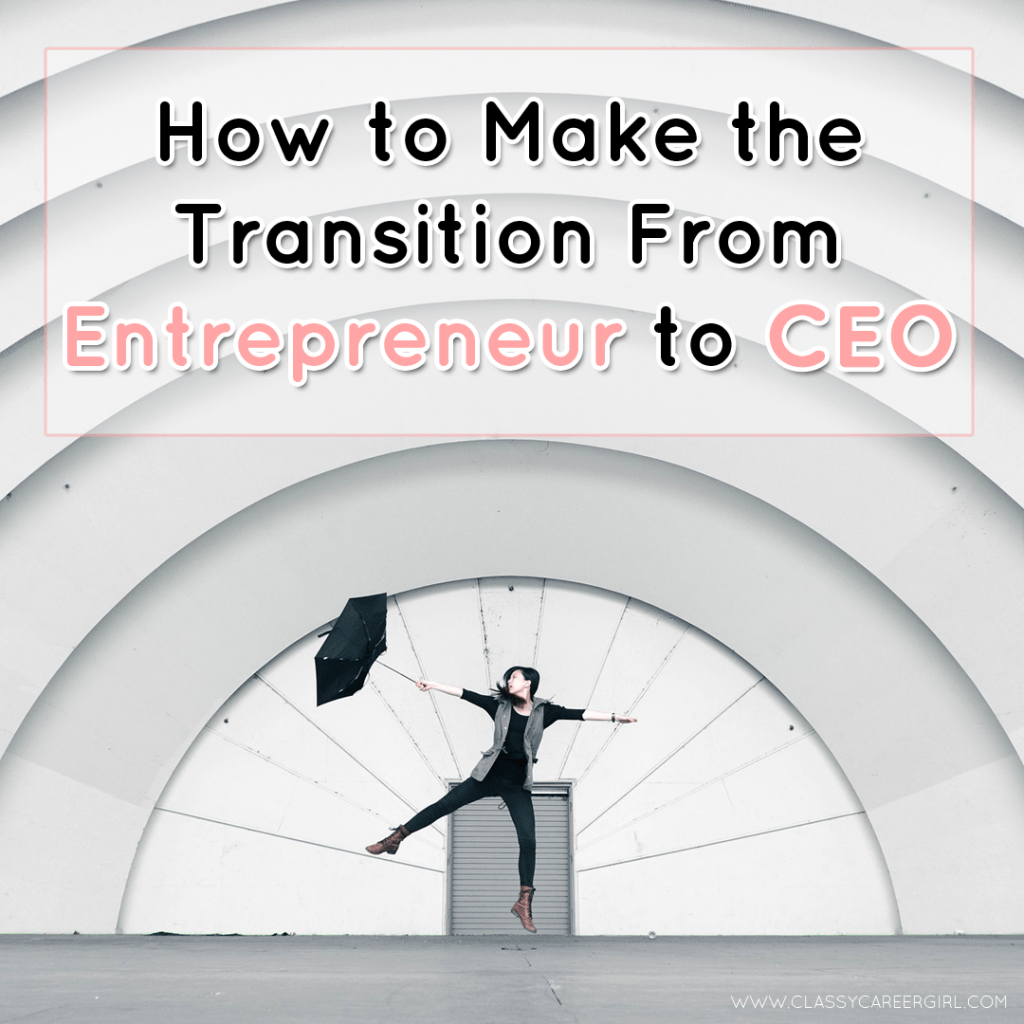How to Make the Transition From Entrepreneur to CEO