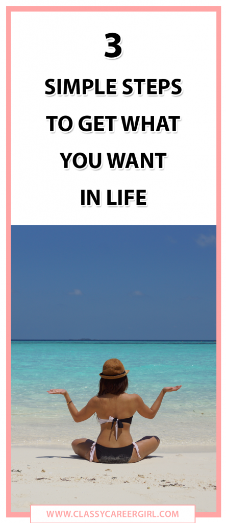 3 Simple Steps to Get What You Want In Life