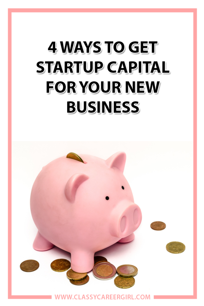 4 Ways to Get Startup Capital For Your New Business