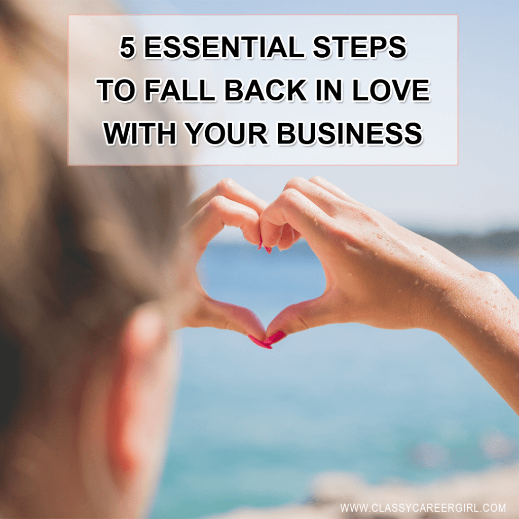 5 Essential Steps To Fall Back in Love With Your Business
